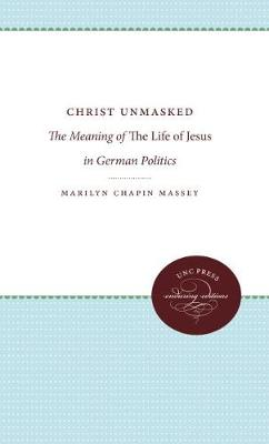 Christ Unmasked: The Meaning of The Life of Jesus in German Politics (Paperback)
