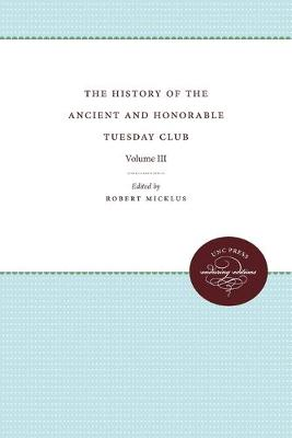 The History of the Ancient and Honorable Tuesday Club: Volume III - Published for the Omohundro Institute of Early American History and Culture, Williamsburg, Virginia (Paperback)