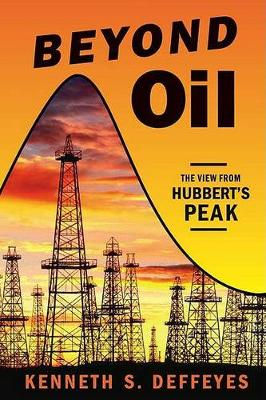 Beyond Oil: The View from Hubbert's Peak (Paperback)