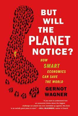 But Will the Planet Notice?: How Smart Economics Can Save the World (Paperback)