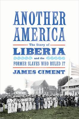 Another America: The Story of Liberia and the Former Slaves Who Ruled it (Hardback)