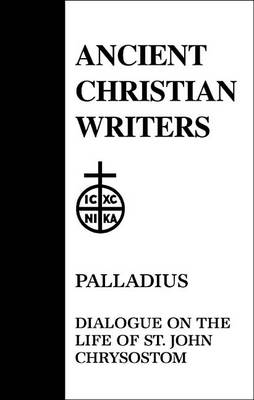 Dialogue on the Life of St.John Chrysostom - Ancient Christian Writers v. 45 (Hardback)