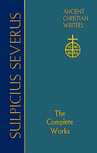 Sulpicius Severus (ACW 70): The Complete Works - Ancient Christian Writers(TM) (Hardback)