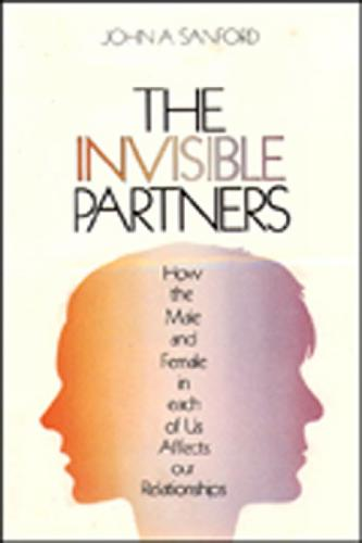 The Invisible Partners: How the Male and Female in Each of Us Affects Our Relationships (Paperback)