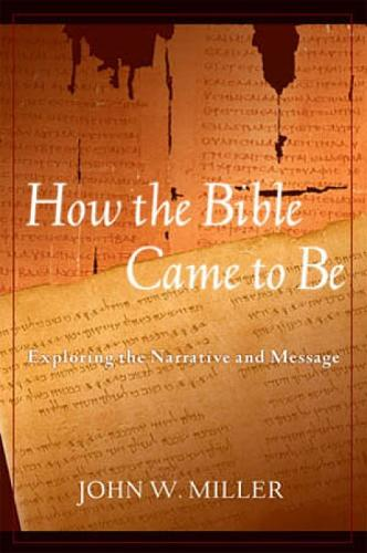 How the Bible Came to be: Exploring the Narrative and Message (Paperback)