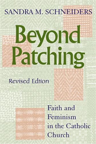 Beyond Patching: Faith and Feminism in the Catholic Church (Paperback)