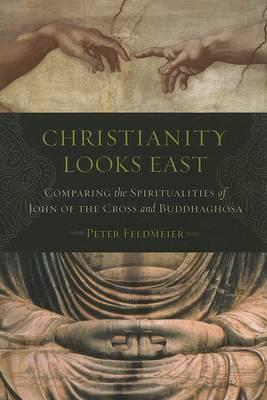 Interrelatedness, Christianity Looks East: Comparing the Spiritualities of John of the Cross and Buddhaghosa (Paperback)