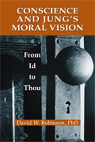 Conscience and Jung's Moral Vision: From Id to Thou - Jung & Spirituality S. (Paperback)