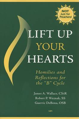 Lift Up Your Hearts: Homilies for the 'B' Cycle - Responses to 101 Questions... (Paperback)