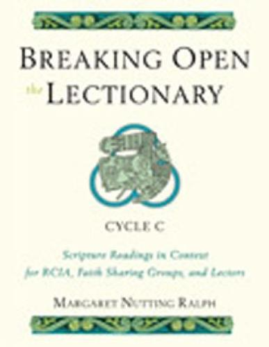 Breaking Open the Lectionary: Lectionary Readings in Their Biblical Context for RCIA, Faith Sharing Groups and Lectors - Cycle C (Paperback)