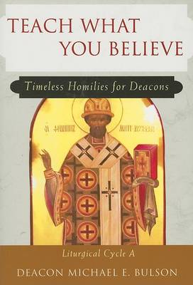 Teach What You Believe: Liturgical Cycle A: Timeless Homilies for Deacons (Paperback)