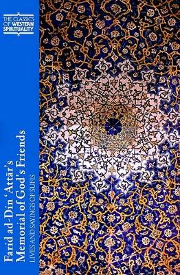 Farid Ad-Din 'Attar's Memorial of God's Friends: Translated with an Introduction by Paul Losensky: Lives and Sayings of Sufis - Classics of Western Spirituality Series (Paperback)