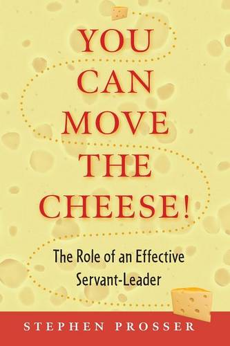 You Can Move Cheese: The Role of an Effective Servant Leader (Paperback)