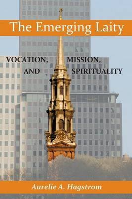 The Emerging Laity: Vocation, Mission, and Spirituality (Paperback)