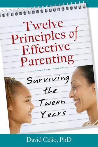 Twelve Principles of Effective Parenting: Surviving the Tween Years (Paperback)