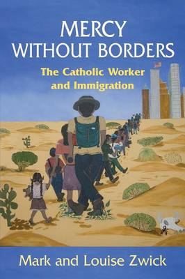 Mercy Without Borders: The Catholic Worker and Immigration (Paperback)