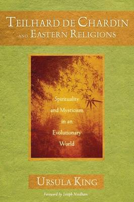 Teilhard De Chardin and Eastern Religion: Spirituality and Mysticism in an Evolutionary World (Paperback)