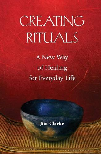 Creating Rituals: A New Way of Healing for Everyday Life (Paperback)