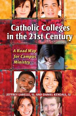 Catholic Colleges in the 21st Century: A Road Map for Campus Ministry (Paperback)
