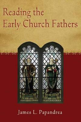 Reading the Early Church Fathers: From the Didache to Nicaea (Paperback)