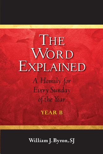 The Word Explained: A Homily for Every Sunday of the Year; Year B (Paperback)
