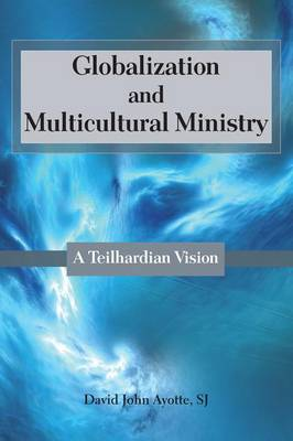 Globalization and Multicultural Ministry: A Teilhardian Vision (Paperback)