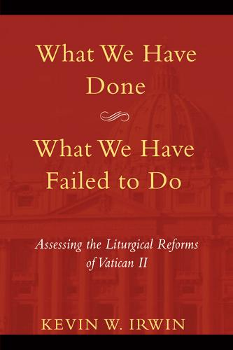 What We Have Done, What We Have Failed to Do: Assessing the Liturgical Reforms of Vatican II (Paperback)