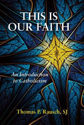 This is Our Faith: An Introduction to Catholicism (Paperback)