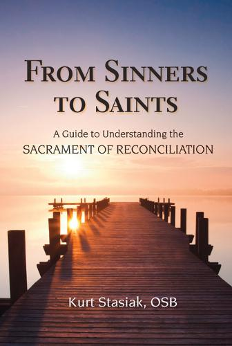 From Sinners to Saints: A Guide to Understanding the Sacrament of Reconciliation (Paperback)