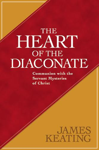 The Heart of the Diaconate: Communion with the Servant Mysteries of Christ (Paperback)