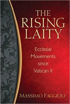 Rising Laity, The: Ecclesial Movements since Vatican II (Paperback)