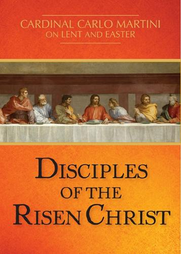Disciples of the Risen Christ: Cardinal Carlo Martini on Lent and Easter (Paperback)
