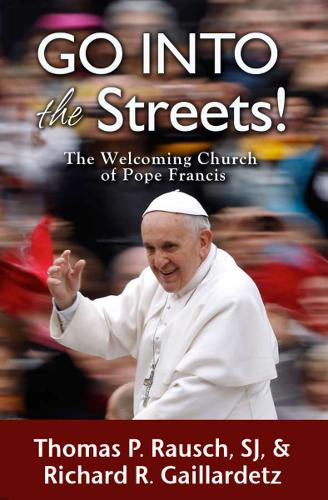 Go into the Streets!: The Welcoming Church of Pope Francis (Paperback)