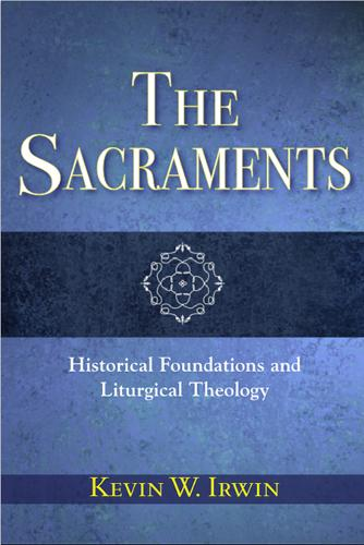 The Sacraments: Historical Foundations and Liturgical Theology (Paperback)