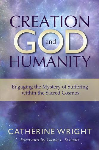 Creation, God, and Humanity: Engaging the Mystery of Suffering within the Sacred Cosmos (Paperback)