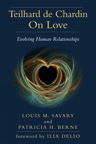 Teilhard de Chardin on Love: Evolving Human Relationships (Paperback)