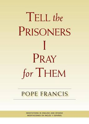 Tell the Prisoners I Pray for Them: Meditations in English and Spanish (Paperback)