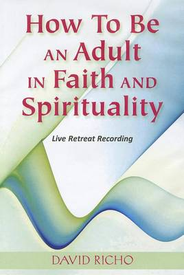 How to Be an Adult in Faith and Spirituality: Live Retreat Recording (CD-Audio)