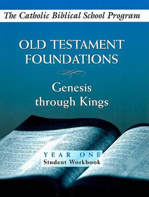 Old Testament Foundations: Year One, Student Workbook: Genesis Through Kings - Catholic Biblical School Program (Spiral bound)