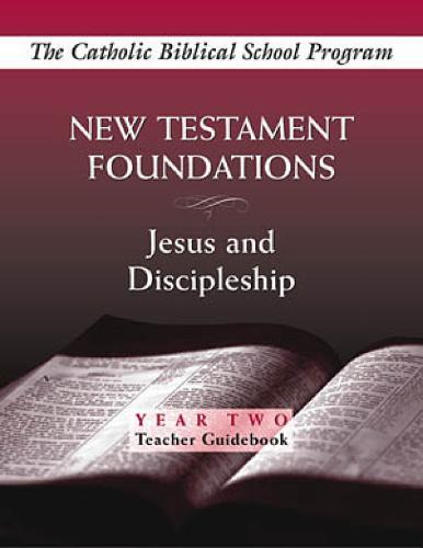 New Testament Foundations: Year Two, Teacher Guidebook: Jesus and Discipleship - Catholic Biblical School Program (Paperback)