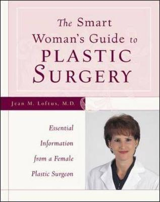 The Smart Woman's Guide to Plastic Surgery: Essential Information from a Female Plastic Surgeon (Paperback)
