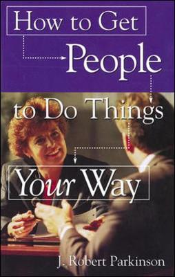 How to Get People to Do Things Your Way (Paperback)