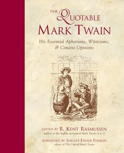 The Quotable Mark Twain: His Essential Aphorisms, Witticisms & Concise Opinions (Paperback)