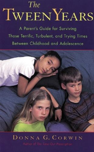 The Tween Years: A Parent's Guide for Surviving Those Terrific, Turbulent, and Trying Times (Paperback)