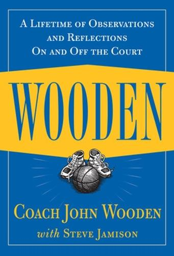 Wooden: A Lifetime of Observations and Reflections On and Off the Court (Hardback)