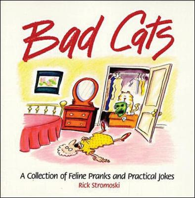 Bad Cats: A Collection of Feline Pranks and Practical Jokes (Paperback)