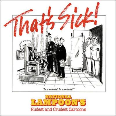 "That's Sick!: ""National Lampoon's"" Rudest and Crudest Cartoons (Paperback)"