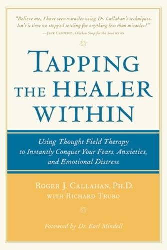 Tapping the Healer Within: Using Thought-Field Therapy to Instantly Conquer Your Fears, Anxieties, and Emotional Distress (Paperback)