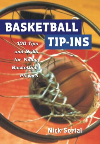 Basketball Tip-ins: 100 Tips and Drills for Young Basketball Players (Paperback)