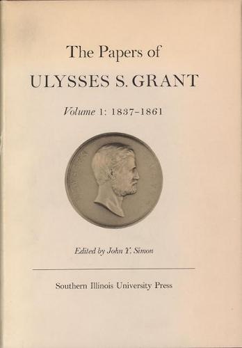 The Papers of Ulysses S. Grant, Volume 1: 1837-1861 (Hardback)